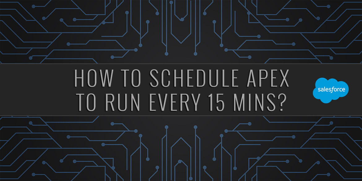 How to schedule apex to run every 15 mins salesforce