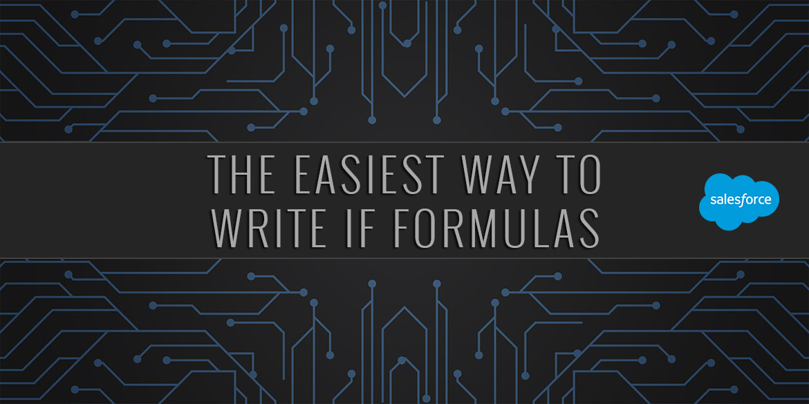 The Easiest Way to Write IF Formulas in Salesforce